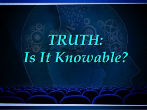truth-is-it-even-knowable-by-intelligent-faith-315com-2-638